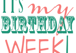 It's My Birthday Week – Weee Yay!